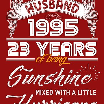 Husband Since 1995 - 23 Years of Being Sunshine Mixed With A Little Hurricane by daviduy