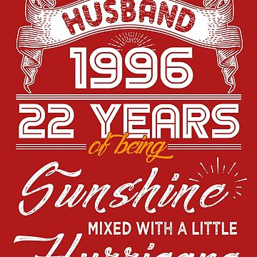 Husband Since 1996 - 22 Years of Being Sunshine Mixed With A Little Hurricane by daviduy