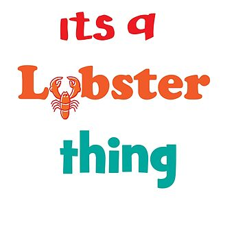 Lobster T-shirt for Men, Women and Kids Lobster thing by Customdesign200
