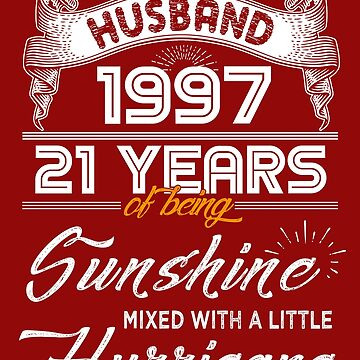 Husband Since 1997 - 21 Years of Being Sunshine Mixed With A Little Hurricane by daviduy