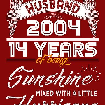 Husband Since 2004 - 14 Years of Being Sunshine Mixed With A Little Hurricane by daviduy