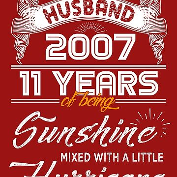 Husband Since 2007 - 11 Years of Being Sunshine Mixed With A Little Hurricane by daviduy