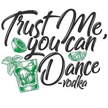 Trust Me You Can Dance' Funny Vodka Gift  by leyogi