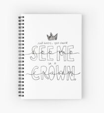 And Honey, You Should See Me in a Crown Spiral Notebook