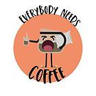 Everybody Needs Coffee by RhinoTheWrecker
