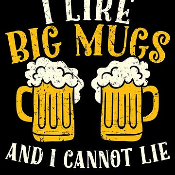 I lie big mugs and I cannot lie - beer lover by alexmichel