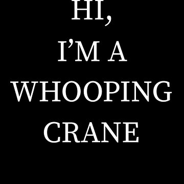 I'm A Whooping Crane Halloween Funny Last Minute Costume by CustUmmMerch