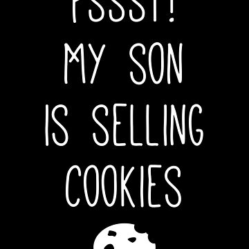 Pssst! My Son Is Selling Cookies by with-care