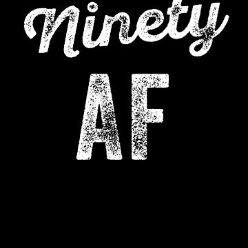 Funny Ninety AF by with-care
