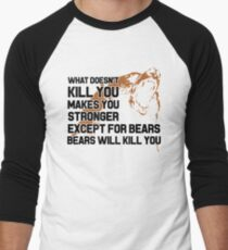 What doesn't Kill You makes you Stronger Except for Bears, Bears will Kill You Men's Baseball ¾ T-Shirt