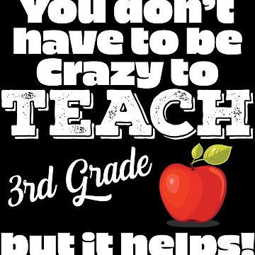 3rd Grade Teacher Funny Design - You Dont Have To Be Crazy To Teach 3rd Grade But It Helps by kudostees