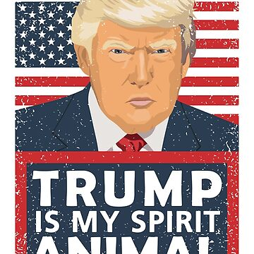 Trump is My Spirit Animal by ironydesigns