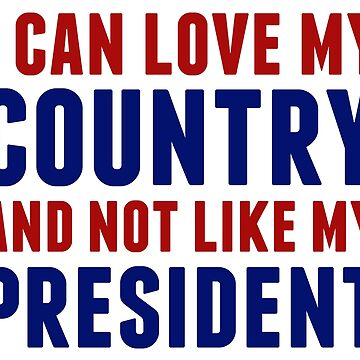 I Love My Country Not My President   Anti Trump by elishamarie28