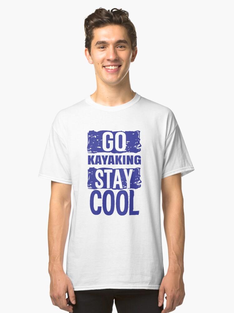4efeafc3d0 Funny Kayak T Shirt - Go Kayaking Stay Cool - Kayaking T Shirts Funny -  Kayaker