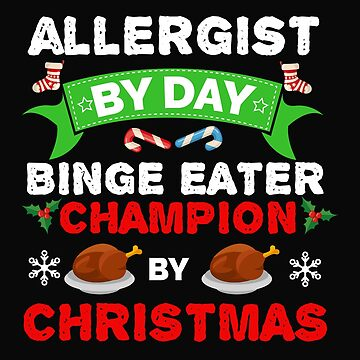 Allergist  by day Binge Eater by Christmas Xmas by losttribe