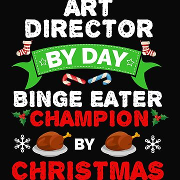 Art Director by day Binge Eater by Christmas Xmas by losttribe