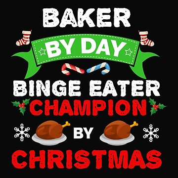 Baker by day Binge Eater by Christmas Xmas by losttribe