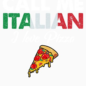 Call Me Italian I Love Pizza   Celebrate National Foods For Food Lovers by orangepieces