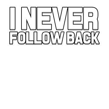 I never follow back by dreamhustle