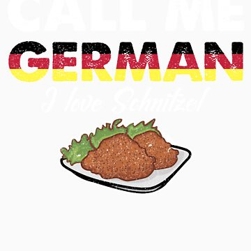 Call Me German I Love Schnitzel   Celebrate National Foods For Food Lovers by orangepieces