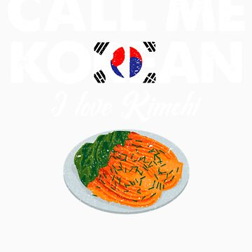 Call Me Korean I Love Kimchi   Celebrate National Foods For Food Lovers by orangepieces