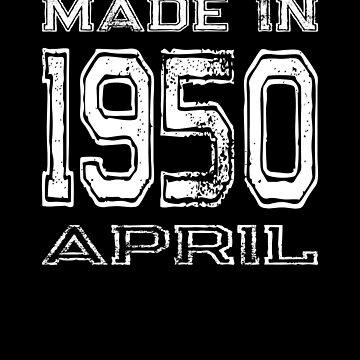 Birthday Celebration Made In April 1950 Birth Year by FairOaksDesigns