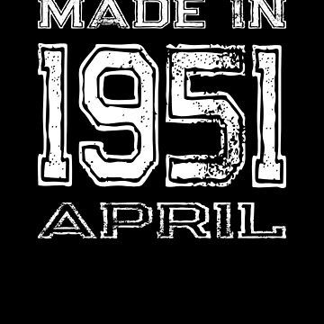 Birthday Celebration Made In April 1951 Birth Year by FairOaksDesigns