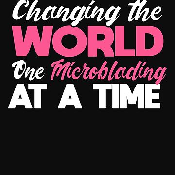 Esthetician Brow Artist Microblade Changing the World Salon Shirt by normaltshirts