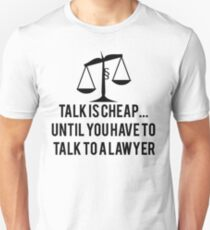 Talk Is Cheap Until You Need A Lawyer Unisex T-Shirt