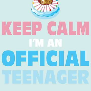 Keep Calm Im A Official Teenager by Maka4