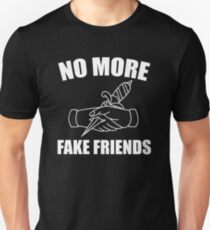 No More Fake Friends Unisex T-Shirt