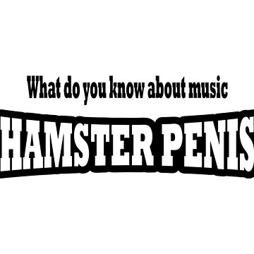 What do you know about music HAMSTER PENIS by forgottentongue