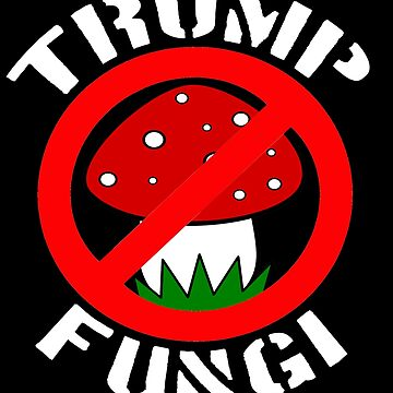 No Trump Mushroom Fungi Fun Guy Political Funny Joke President Donald Trump by funnytshirtemp
