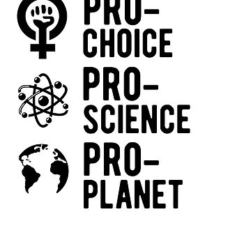 pro-choice pro-science pro-planet by goodtogotees