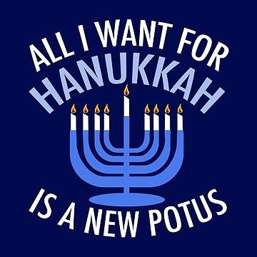 All I Want for Hanukkah is a New President   Funny Anti Potus by elishamarie28