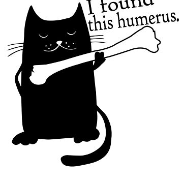 I Found This Humerus Cats - Humorous T-Shirt by Jermoumi