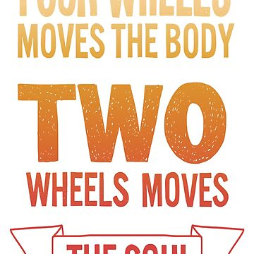 Four Wheels Moves The Body Two Wheels Moves The Soul by Manqoo