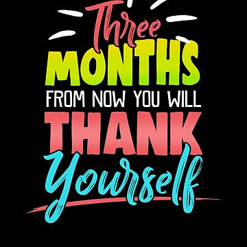 Cute Three Months From Now You Will Thank Yourself by perfectpresents