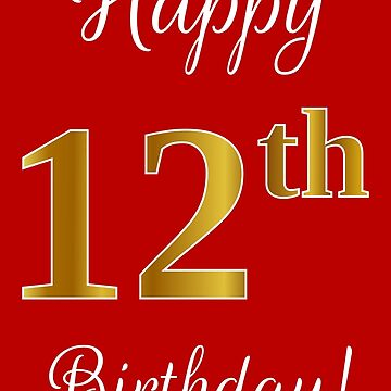 """Elegant, Faux Gold Look Number, """"Happy 12th Birthday!"""" (Red Background) by aponx"""