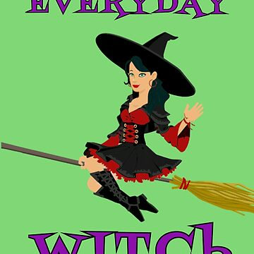 Everyday Witch Happy Halloween Wiccan Mystery Magic Funny Gift by Klimentina