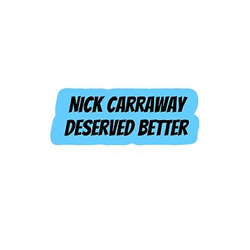 Nick Carraway Deserved Better by claireheil014