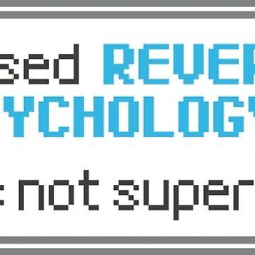 Reverse Psychology by vonplatypus