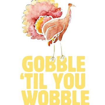 Gobble til you wobble by Boogiemonst