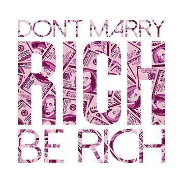 Rich Woman Quotes T-shirt: Don't Marry Rich Be Rich by drakouv