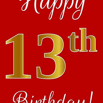 """Elegant, Faux Gold Look Number, """"Happy 13th Birthday!"""" (Red Background) by aponx"""