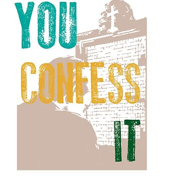 Awesome & Great Confess Tshirt You confess it by Customdesign200
