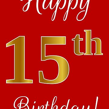 """Elegant, Faux Gold Look Number, """"Happy 15th Birthday!"""" (Red Background) by aponx"""