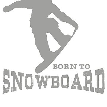 Born To Snowboard by design2try