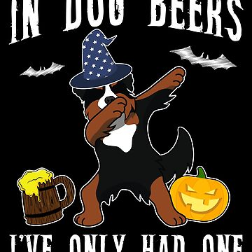 Dabbing Bernese Mountain Dog Halloween Dog Beer Only One Funny Halloween Dog Boo Party Outfit last minute joke Puppy Lover Costume Here For The Boos by bulletfast