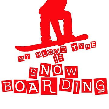 My Blood Type Is Snowboarding by design2try